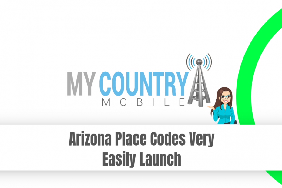 Arizona Place Codes Very Easily Launch - My Country Mobile