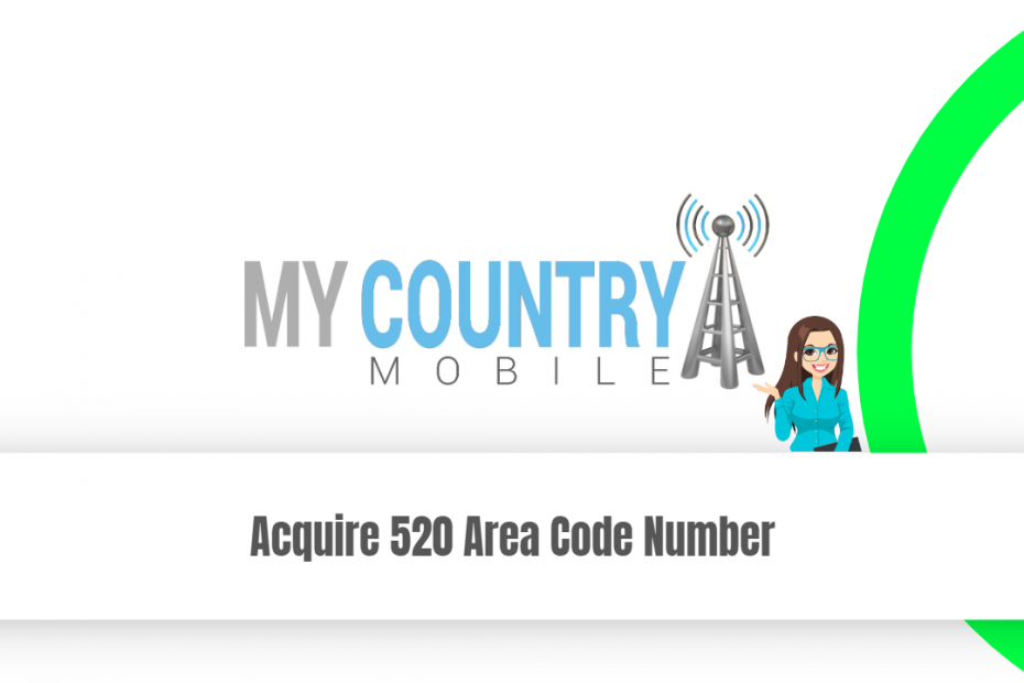 Acquire 520 Area Code Number - My Country Mobile