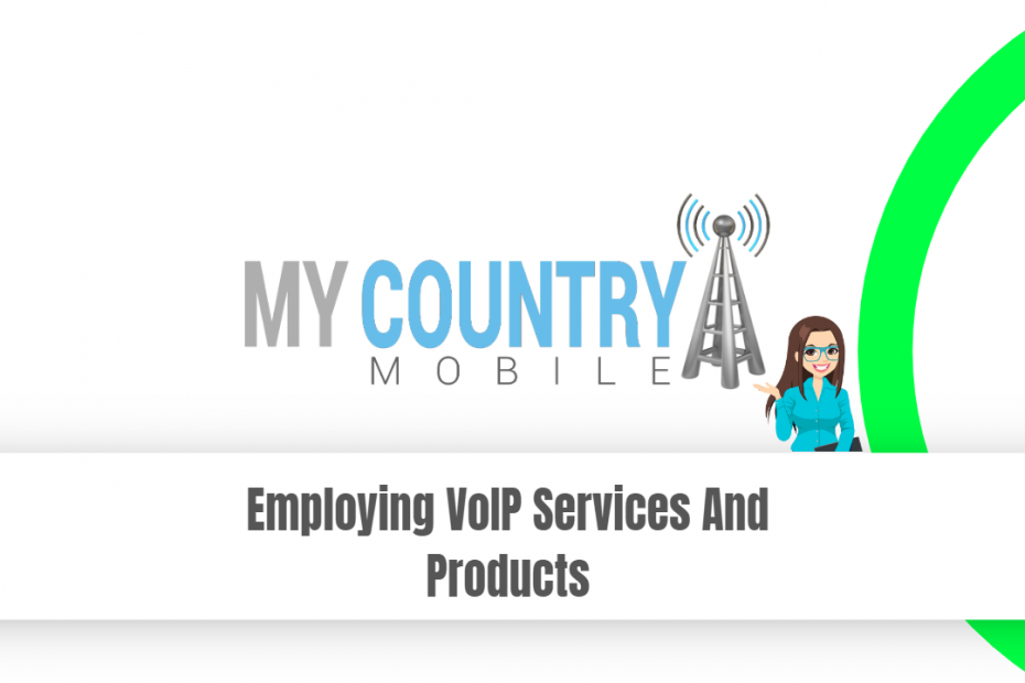 Employing VoIP Services And Products - My Country Mobile
