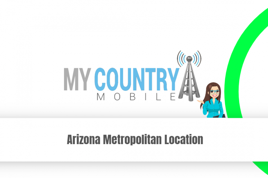 Arizona Metropolitan Location - My Country Mobile
