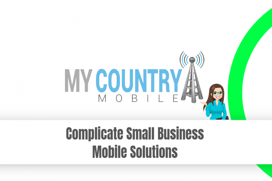 Complicate Small Business Mobile Solutions - My Country Mobile
