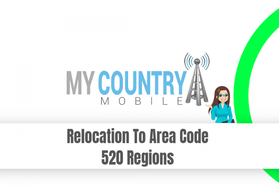 Relocation To Area Code 520 Regions - My Country Mobile