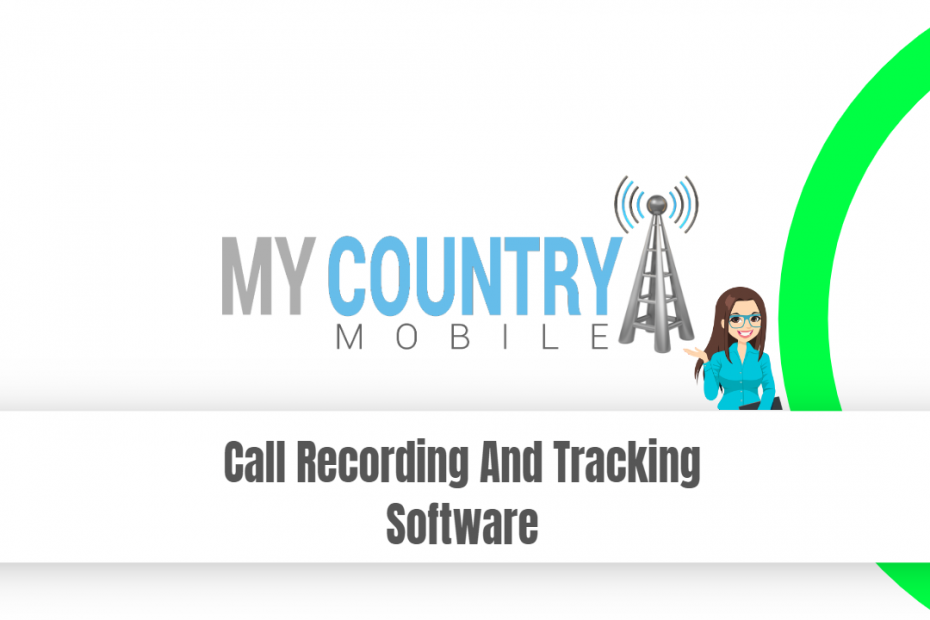 Call Recording And Tracking Software - My Country Mobile