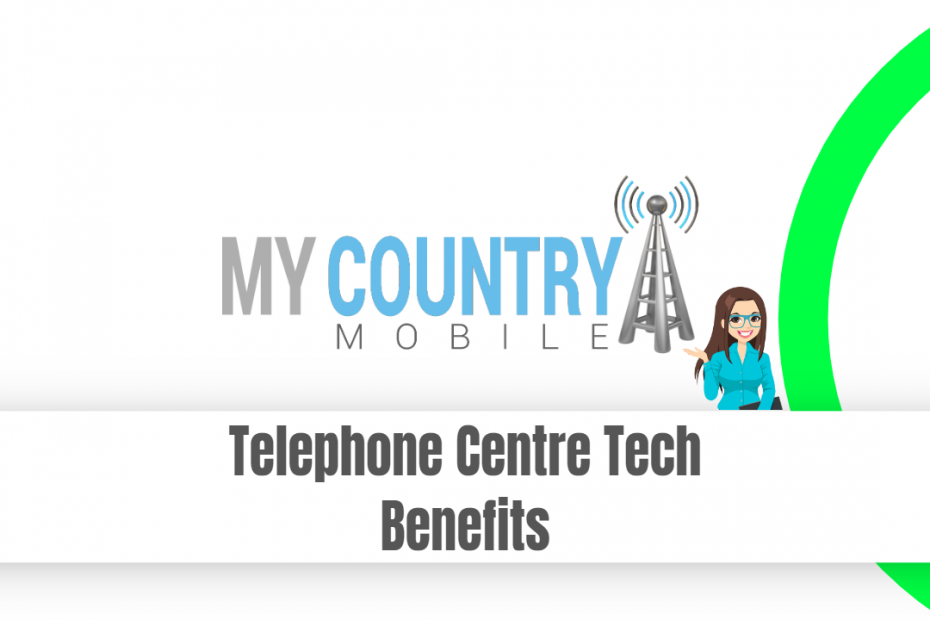 Telephone Centre Tech Benefits - My Country Mobile